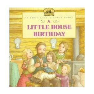 A Little House Birthday Adapted from the Little House Books by Laura Ingalls Wilder