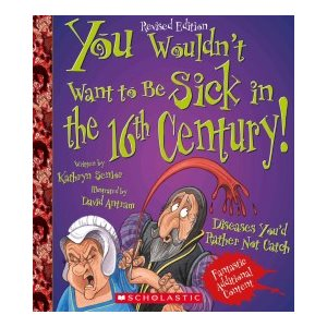 You Wouldn't Want to Be Sick in the 16th Century!