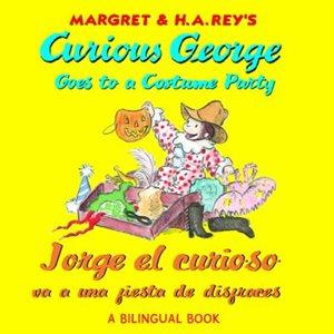 Jorge el curioso va a una fiesta de disfraces (Curious George Goes to a Costume Party (Bilingual))