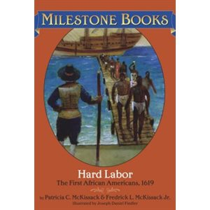 Hard Labor The First African Americans, 1619