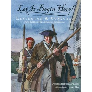 Let It Begin Here! Lexington & Concord: First Battles of the American Revolution