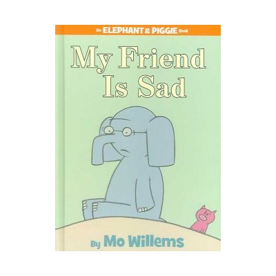 My Friend is Sad (An Elephant and Piggie Book) An Elephant and Piggie Book
