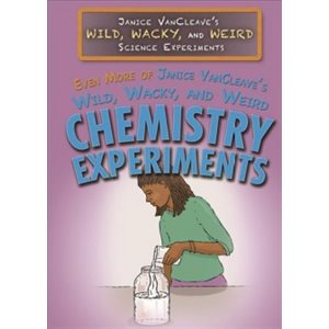 Even More of Janice VanCleave's Wild, Wacky, and Weird Chemistry Experiments