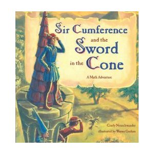Sir Cumference and the Sword in the Cone A Math Adventure