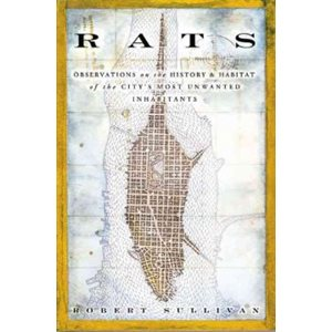 Rats Observations on the History and Habitat of the City's Most Unwanted Inhabitants