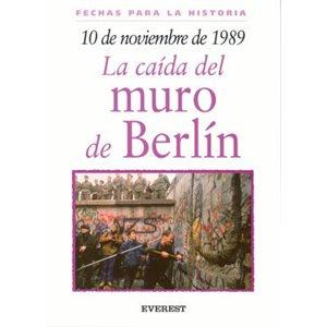 10 DE NOVIEMBRE DE 1989 LA CAÍDA DEL MURO DE BERLIN (Spanish Edition)