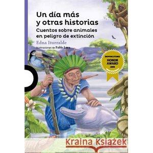 Un Día Más y Otras Historias: Cuentos Sobre Animales en Peligro de Extinción (Spanish Edition)