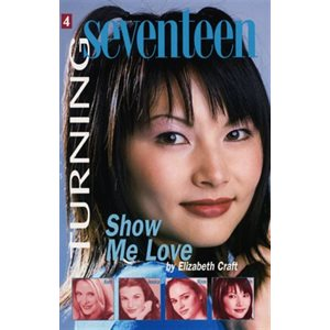 Turning Seventeen Book #4: Show Me Love